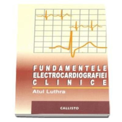 Fundamentele Electrocardiografiei (ECG) Clinice